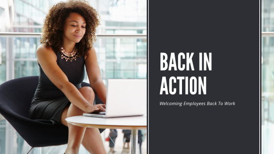 Back in Action: How Organizations Can Flourish When Welcoming Employees Back to Work